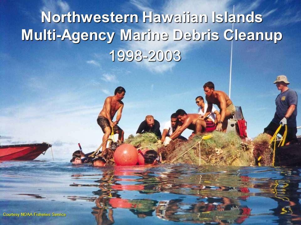Northwestern Hawaiian Islands Multi-Agency Marine Debris Cleanup 1998-2003 Courtesy NOAA Fisheries Service
