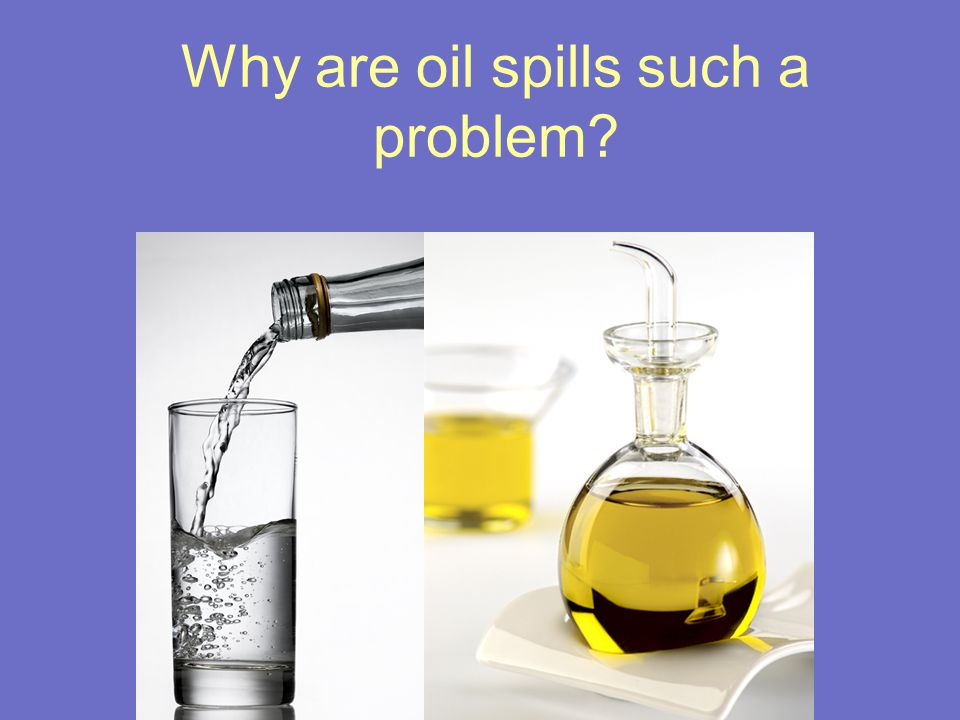Why are oil spills such a problem?