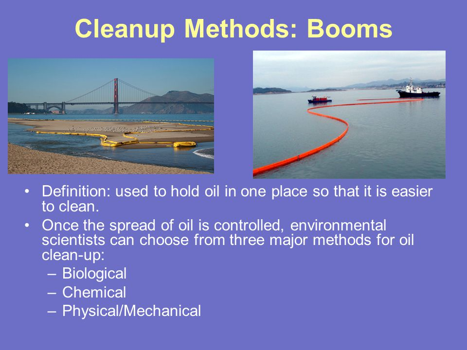 Cleanup Methods: Biological How is it used: to break down oil into a harmless substance.