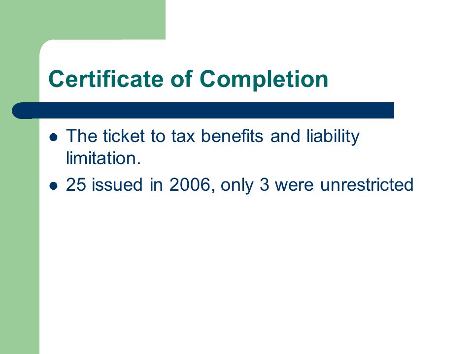 Certificate of Completion The ticket to tax benefits and liability limitation.