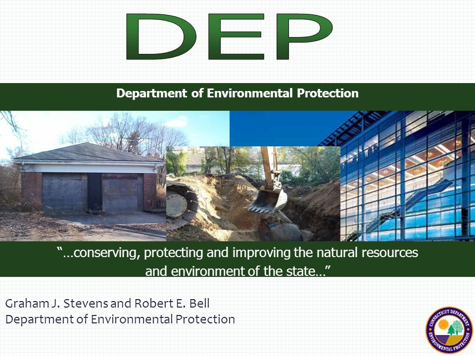 """Department of Environmental Protection """"…conserving, protecting and improving the natural resources and environment of the state…"""" Graham J. Stevens a"""