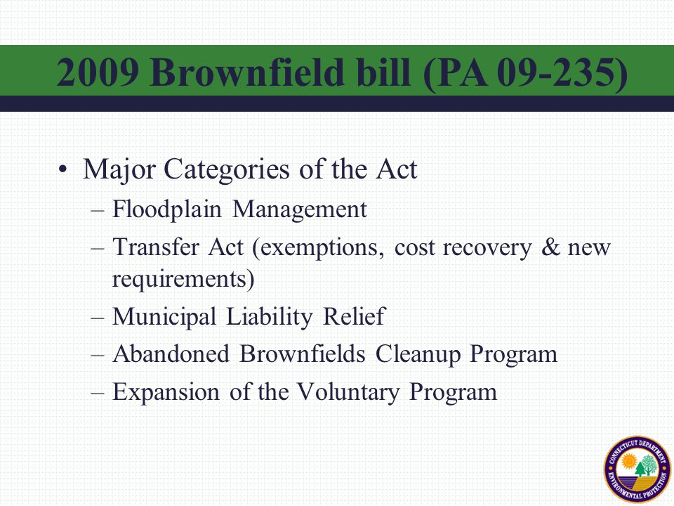 Major Categories of the Act –Floodplain Management –Transfer Act (exemptions, cost recovery & new requirements) –Municipal Liability Relief –Abandoned