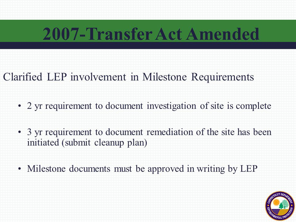 Clarified LEP involvement in Milestone Requirements 2 yr requirement to document investigation of site is complete 3 yr requirement to document remedi