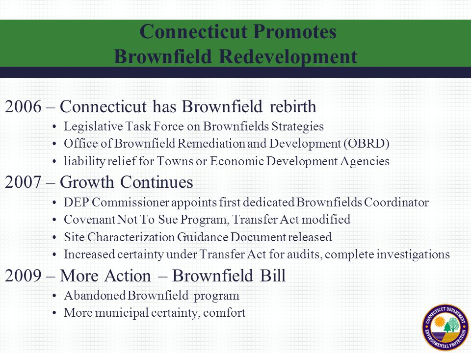 2006 – Connecticut has Brownfield rebirth Legislative Task Force on Brownfields Strategies Office of Brownfield Remediation and Development (OBRD) lia