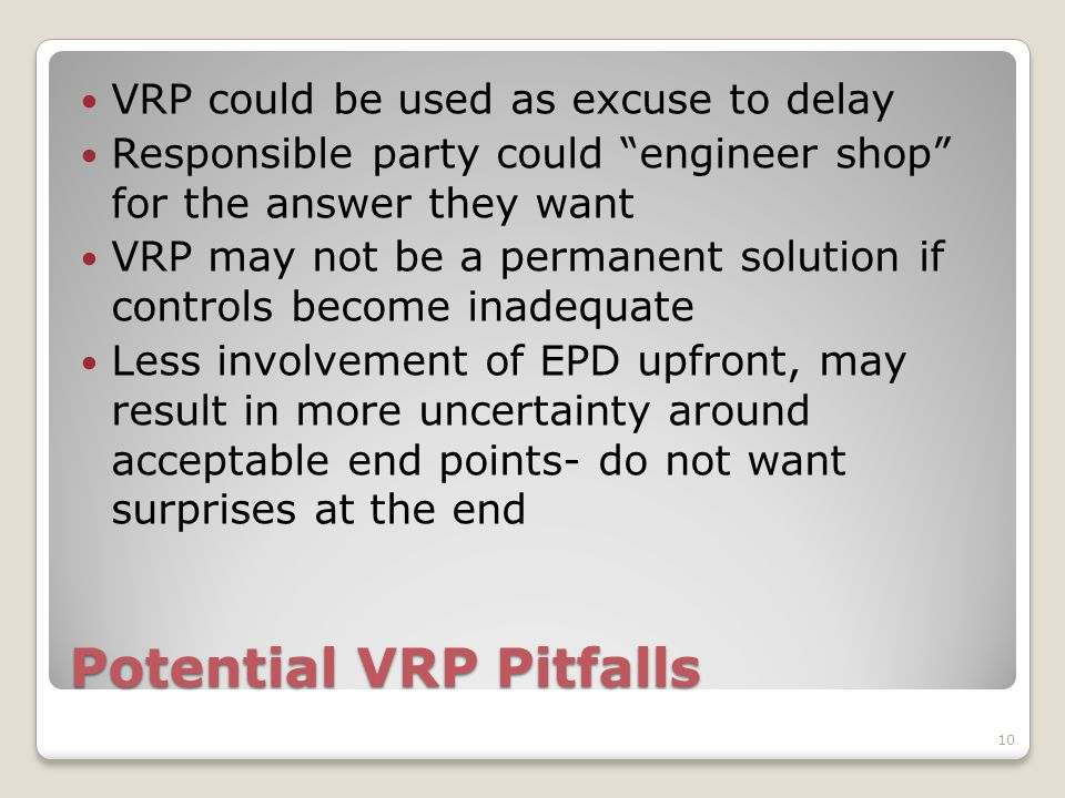 """Potential VRP Pitfalls VRP could be used as excuse to delay Responsible party could """"engineer shop"""" for the answer they want VRP may not be a permanen"""