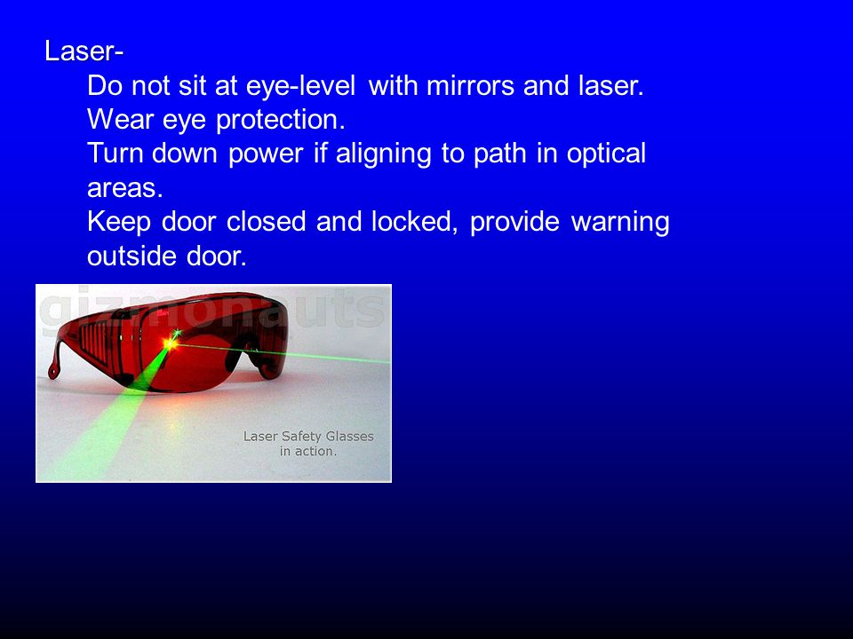 Laser- Do not sit at eye-level with mirrors and laser.