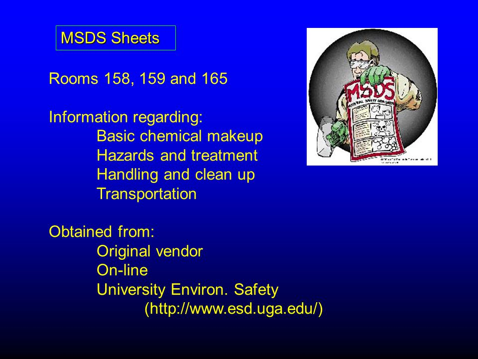 MSDS Sheets Rooms 158, 159 and 165 Information regarding: Basic chemical makeup Hazards and treatment Handling and clean up Transportation Obtained from: Original vendor On-line University Environ.