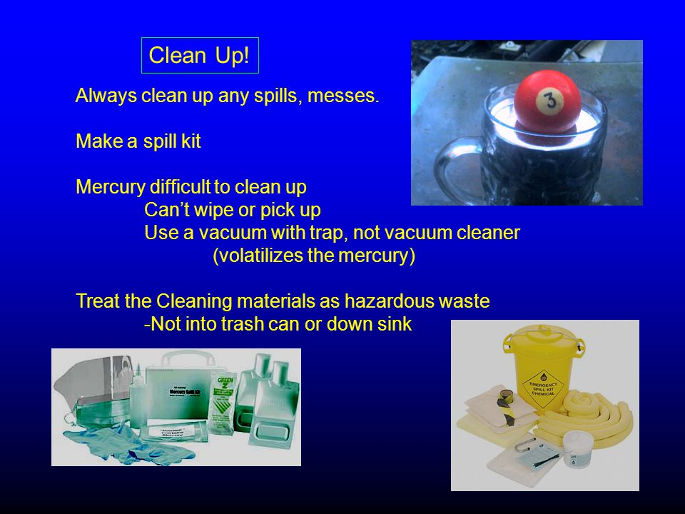 Clean Up. Always clean up any spills, messes.