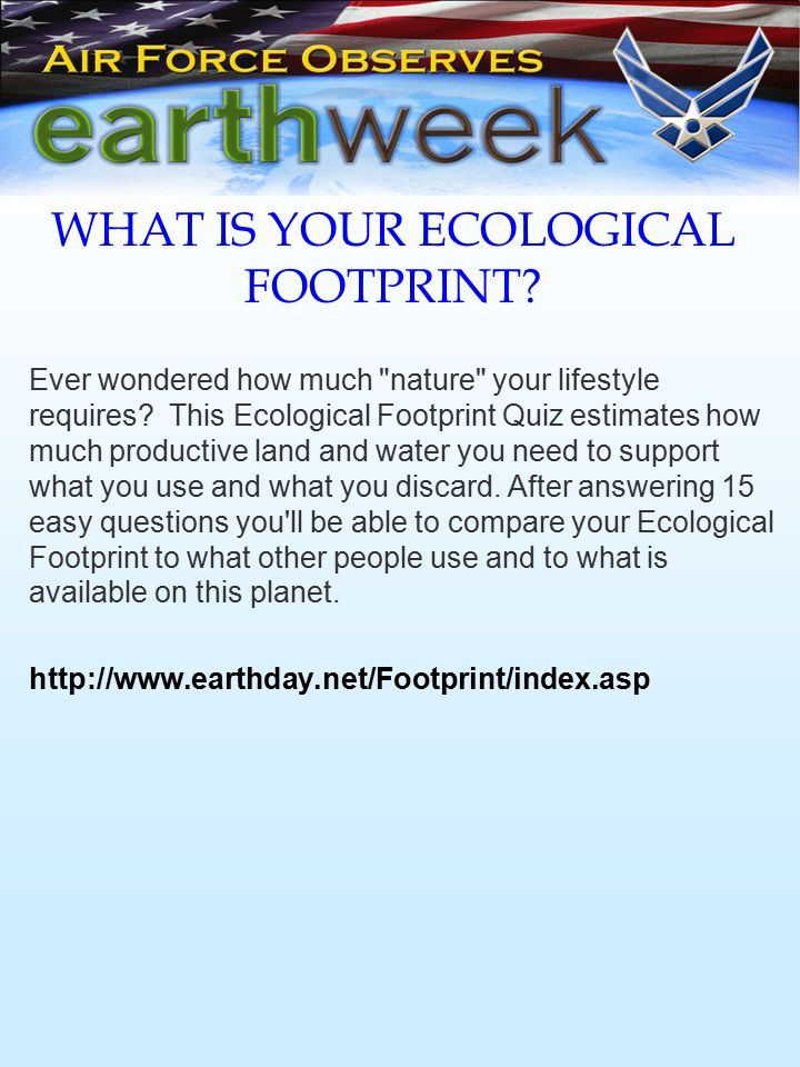 WHAT IS YOUR ECOLOGICAL FOOTPRINT. Ever wondered how much nature your lifestyle requires.