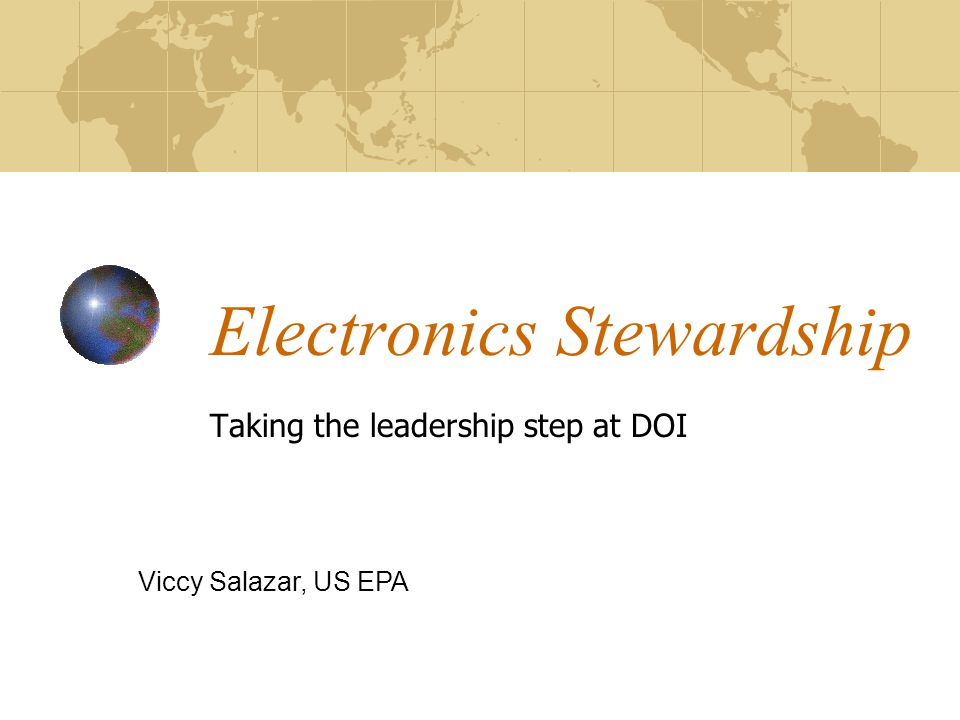 Electronics Stewardship Taking the leadership step at DOI Viccy Salazar, US EPA