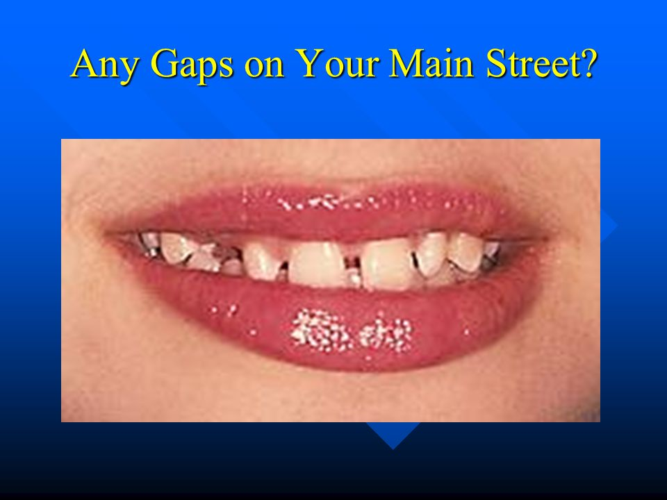 Any Gaps on Your Main Street?