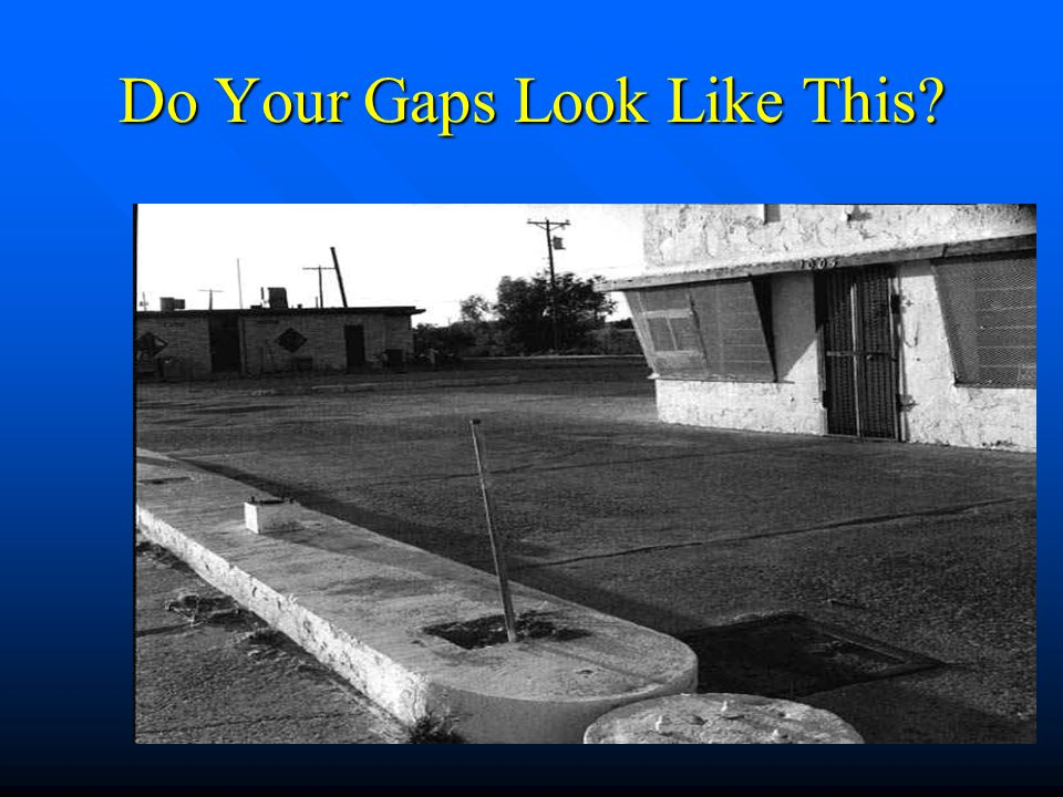 Do Your Gaps Look Like This?