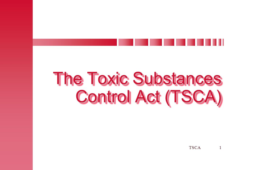 TSCA1 The Toxic Substances Control Act (TSCA) The Toxic Substances Control Act (TSCA)