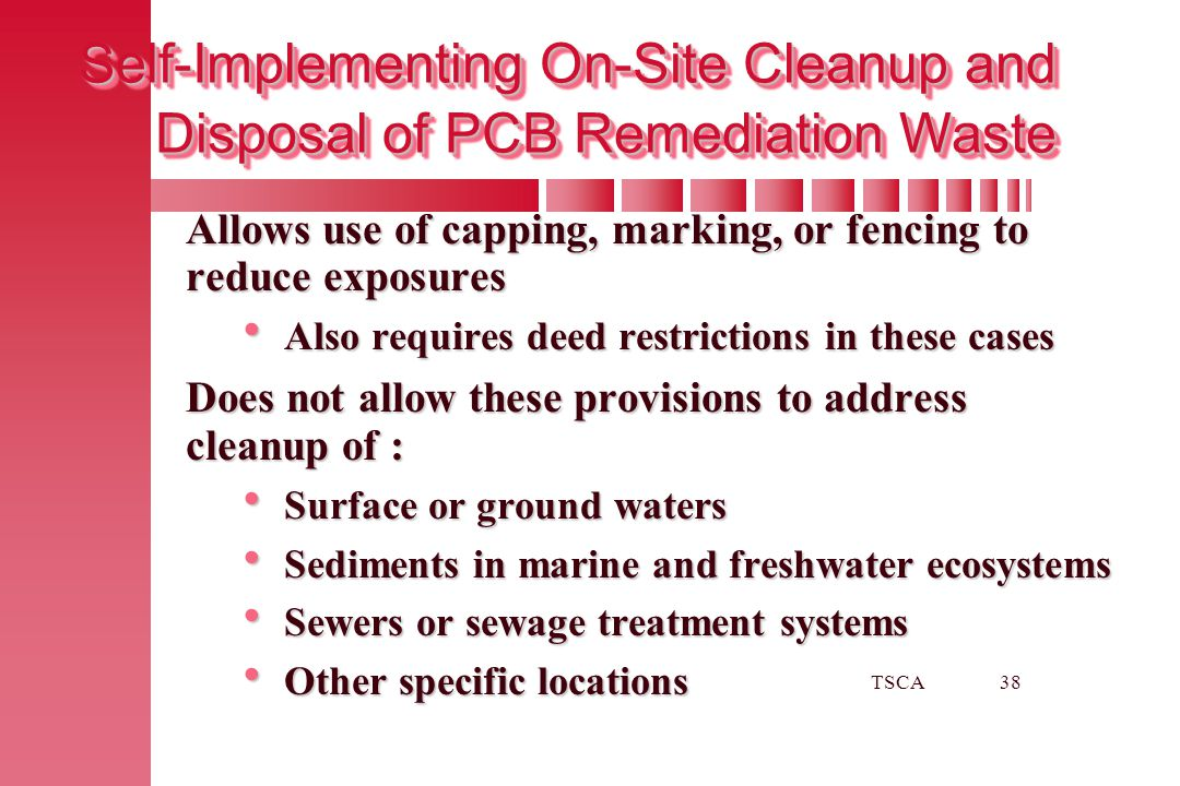 TSCA38 Allows use of capping, marking, or fencing to reduce exposures  Also requires deed restrictions in these cases Does not allow these provisions