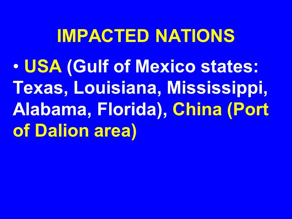IMPACTED NATIONS USA (Gulf of Mexico states: Texas, Louisiana, Mississippi, Alabama, Florida), China (Port of Dalion area)