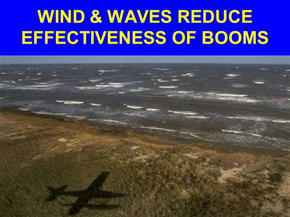 WIND & WAVES REDUCE EFFECTIVENESS OF BOOMS