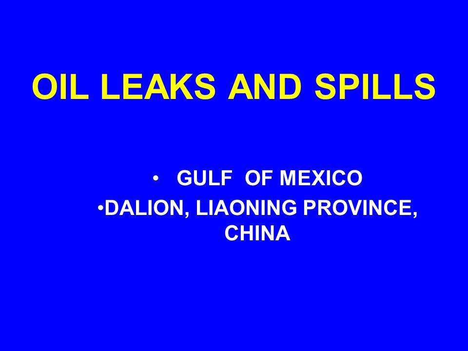 OIL LEAKS AND SPILLS GULF OF MEXICO DALION, LIAONING PROVINCE, CHINA