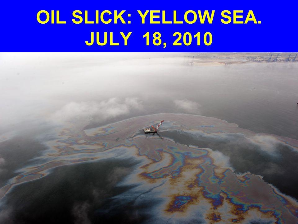 OIL SLICK: YELLOW SEA. JULY 18, 2010