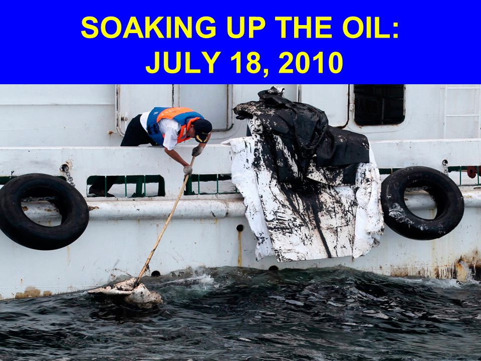 SOAKING UP THE OIL: JULY 18, 2010