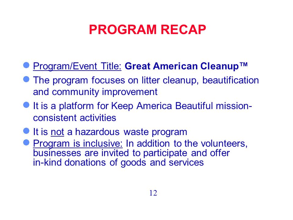 PROGRAM RECAP Program/Event Title: Great American Cleanup™ The program focuses on litter cleanup, beautification and community improvement It is a pla