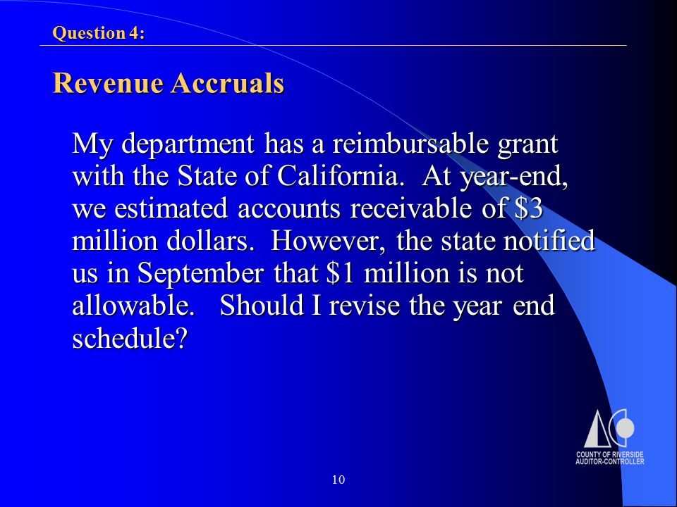 10 Revenue Accruals My department has a reimbursable grant with the State of California.