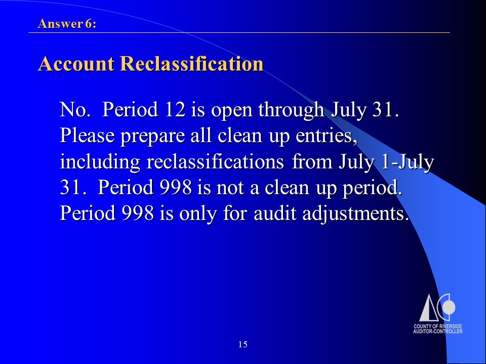 15 Account Reclassification No. Period 12 is open through July 31.