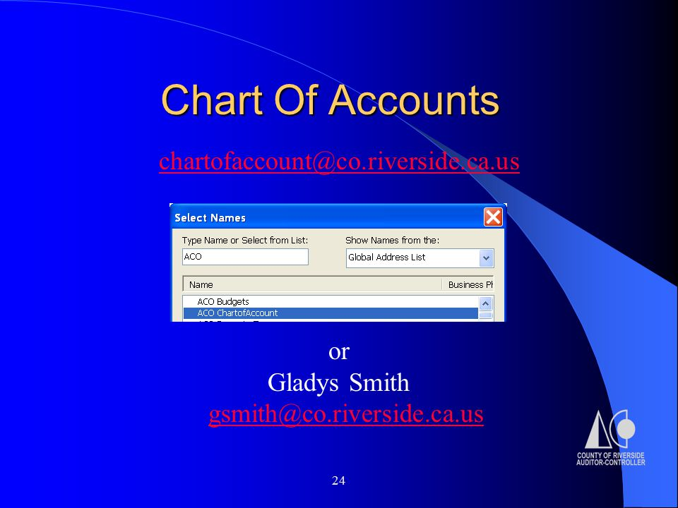 24 Chart Of Accounts chartofaccount@co.riverside.ca.us or Gladys Smith gsmith@co.riverside.ca.us