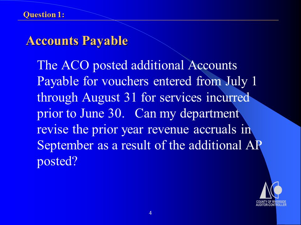 4 Accounts Payable The ACO posted additional Accounts Payable for vouchers entered from July 1 through August 31 for services incurred prior to June 30.