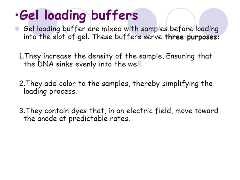 Gel loading buffers Gel loading buffer are mixed with samples before loading into the slot of gel.