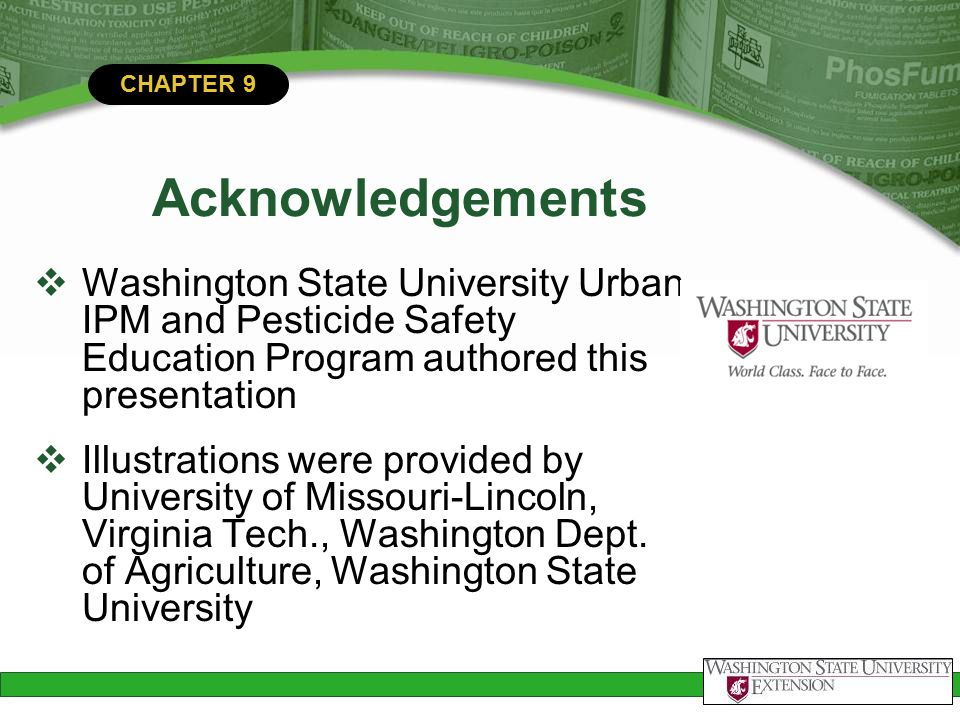 CHAPTER 9 Acknowledgements  Washington State University Urban IPM and Pesticide Safety Education Program authored this presentation  Illustrations w