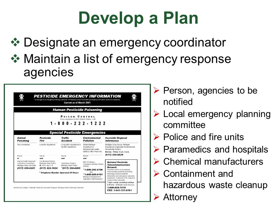 Develop a Plan  Designate an emergency coordinator  Maintain a list of emergency response agencies  Person, agencies to be notified  Local emergen