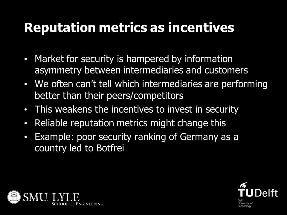 Reputation metrics as incentives Market for security is hampered by information asymmetry between intermediaries and customers We often can't tell whi