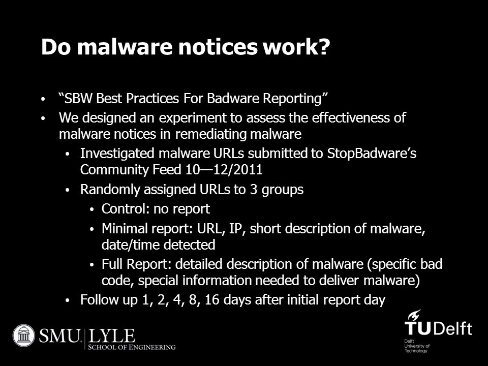 "Do malware notices work? ""SBW Best Practices For Badware Reporting"" We designed an experiment to assess the effectiveness of malware notices in remedi"