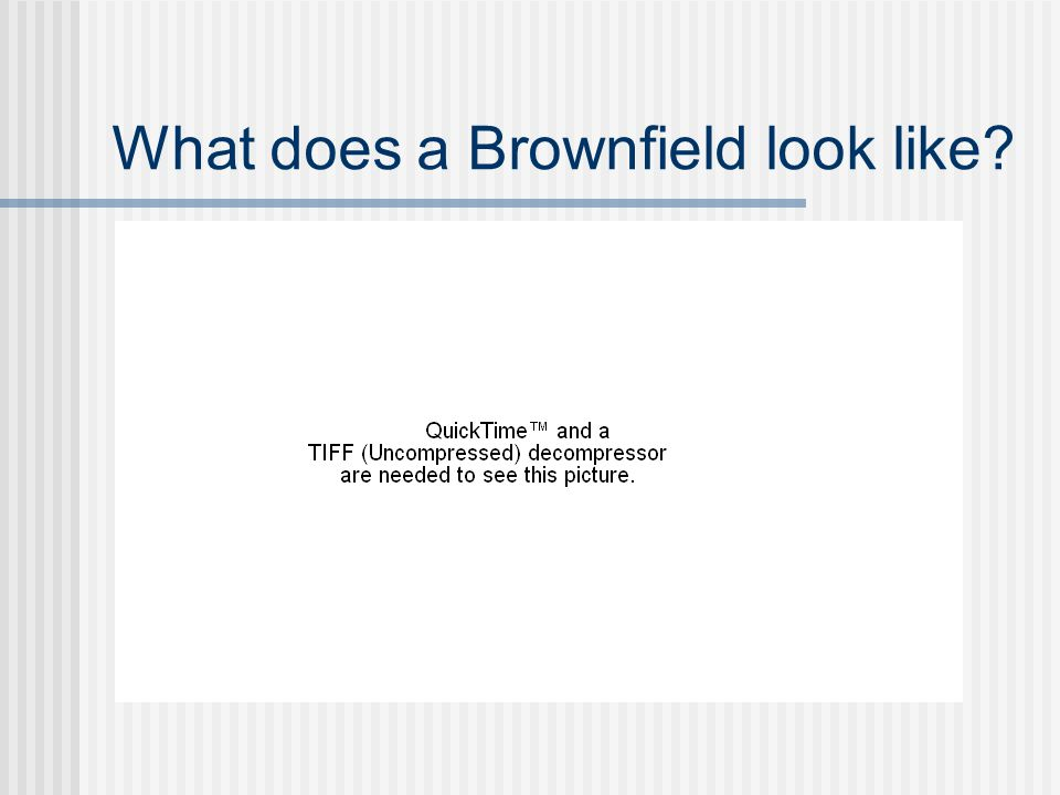What does a Brownfield look like?