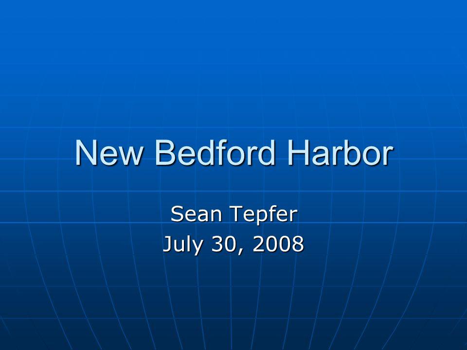 New Bedford Harbor Sean Tepfer July 30, 2008