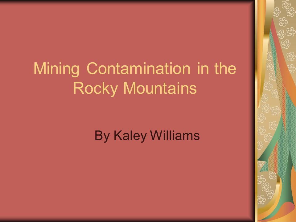 Mining Contamination in the Rocky Mountains By Kaley Williams