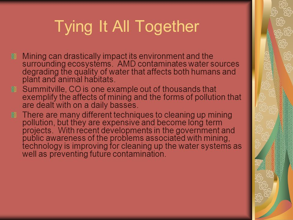 Tying It All Together Mining can drastically impact its environment and the surrounding ecosystems.