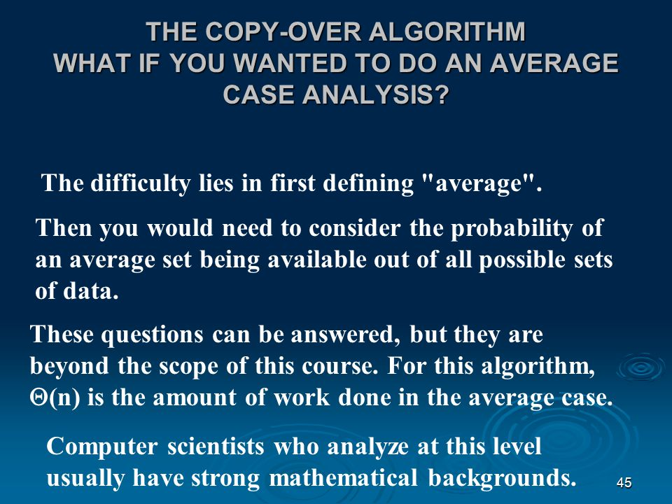 44 THE COPY-OVER ALGORITHM BEST CASE ANALYSIS Data set of size n contains Number of examinations is Number of copies is So the time complexity in the best case counting both of these operations is  (n).