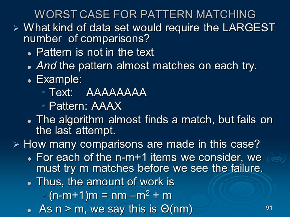 90 BEST CASE FOR PATTERN MATCHING  What kind of data set would require the SMALLEST number of comparisons.