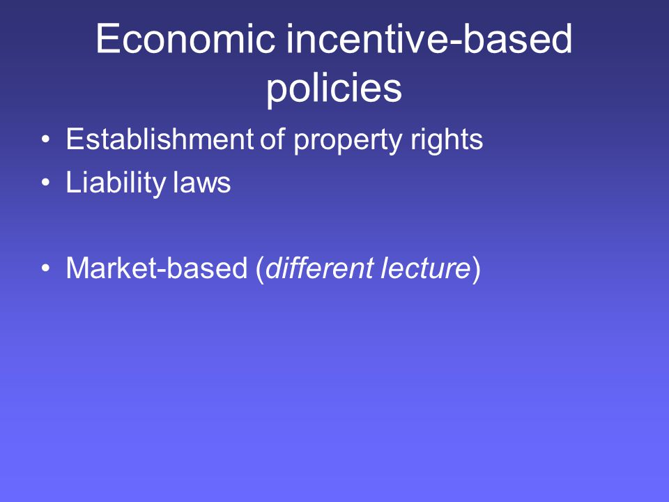 Economic incentive-based policies Establishment of property rights Liability laws Market-based (different lecture)