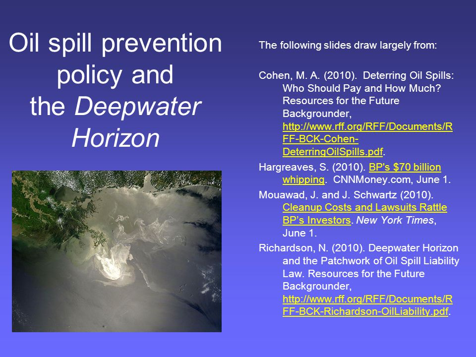 Oil spill prevention policy and the Deepwater Horizon The following slides draw largely from: Cohen, M.