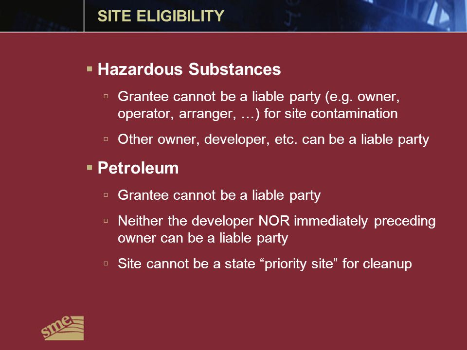 SITE ELIGIBILITY  Hazardous Substances  Grantee cannot be a liable party (e.g.