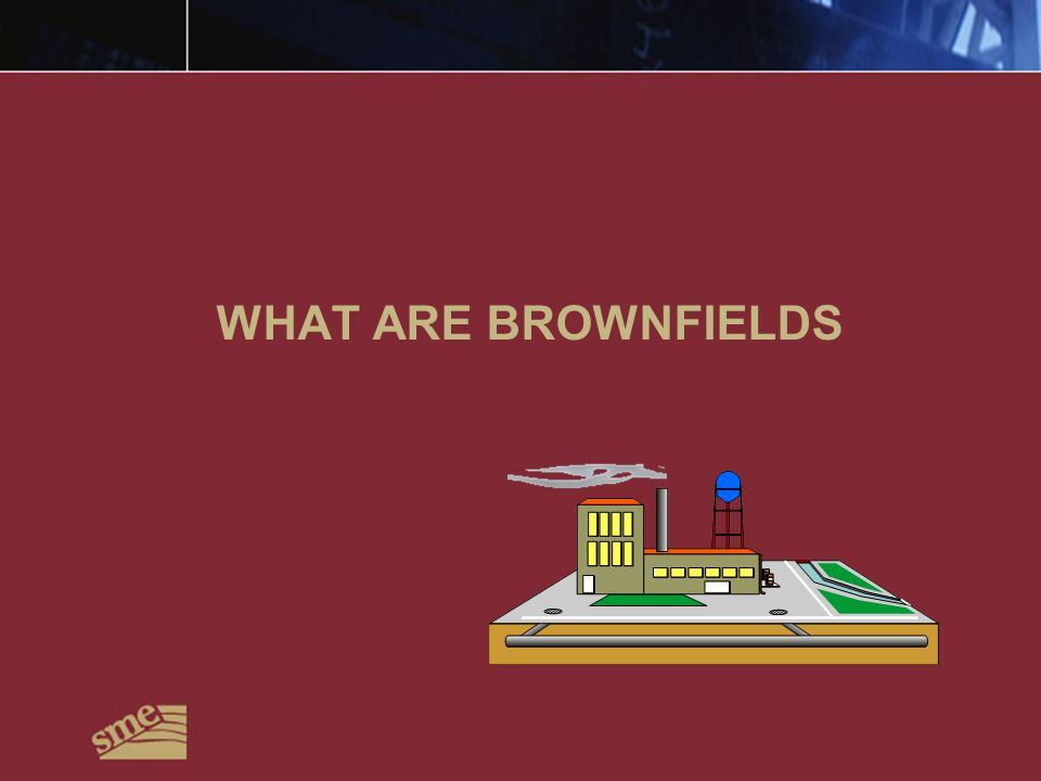 WHAT ARE BROWNFIELDS