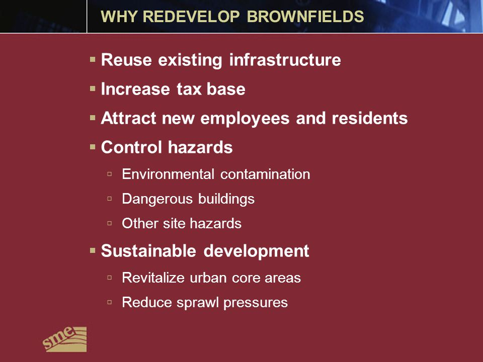 BROWNFIELD ISSUES  Environmental liability and cleanup  Demolition (internal, structure)  Site conditions  Environmental - residual impact, engineering controls, institutional controls  Buildability - soil conditions, subsurface infrastructure, infrastructure modifications  Matching a development/developer and site