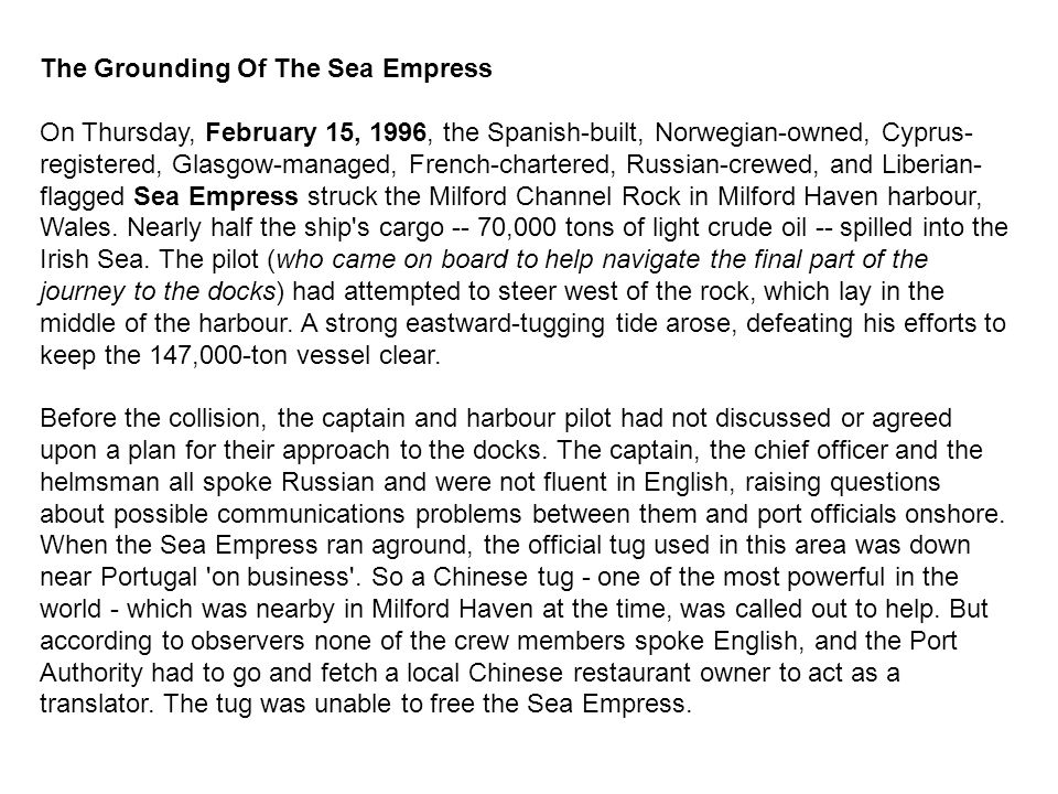 The Grounding Of The Sea Empress On Thursday, February 15, 1996, the Spanish-built, Norwegian-owned, Cyprus- registered, Glasgow-managed, French-chartered, Russian-crewed, and Liberian- flagged Sea Empress struck the Milford Channel Rock in Milford Haven harbour, Wales.