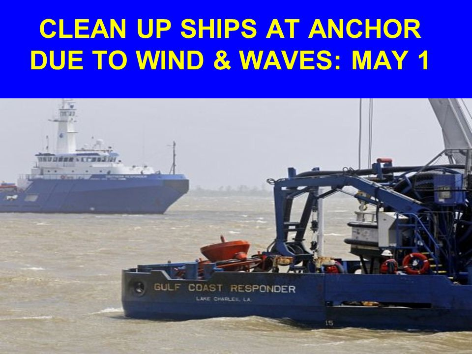 CLEAN UP SHIPS AT ANCHOR DUE TO WIND & WAVES: MAY 1