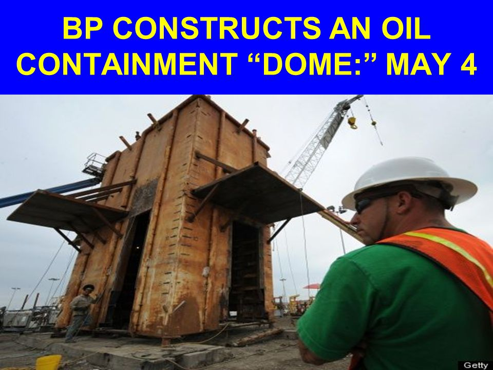 "BP CONSTRUCTS AN OIL CONTAINMENT ""DOME:"" MAY 4"