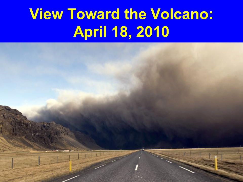 View Toward the Volcano: April 18, 2010