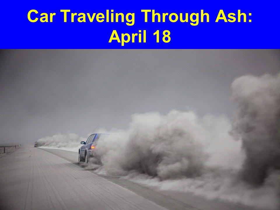 Car Traveling Through Ash: April 18