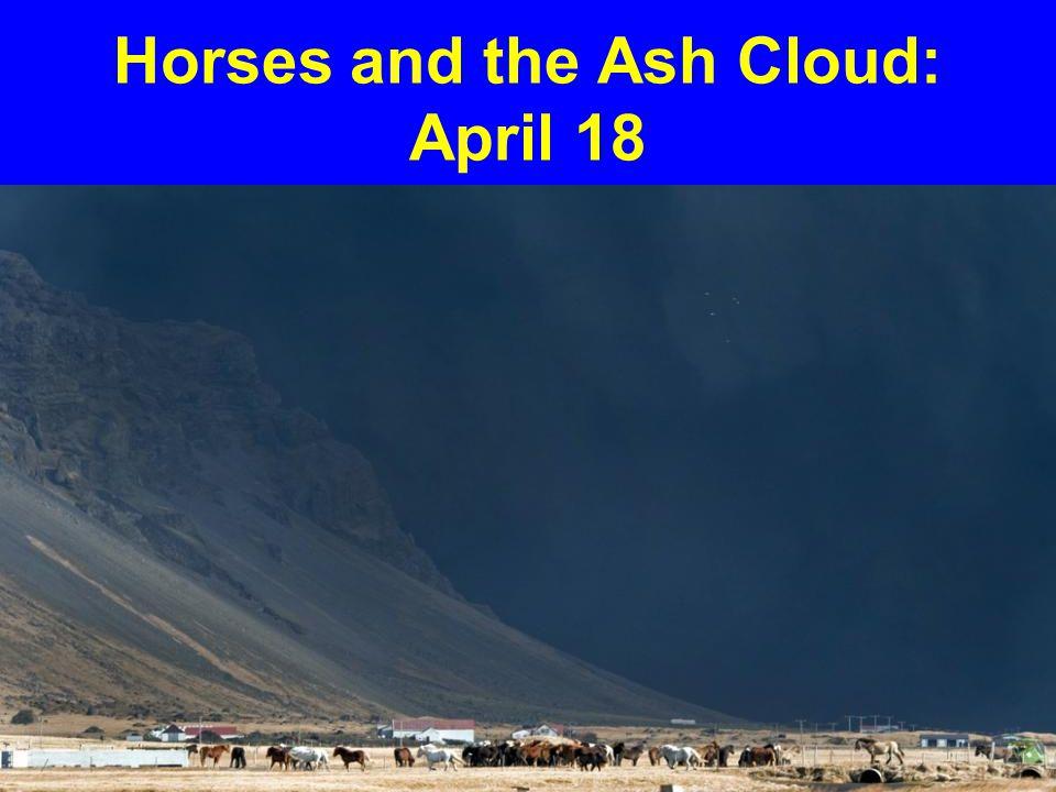 Horses and the Ash Cloud: April 18